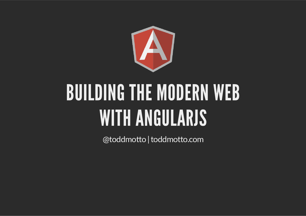 BUILDING THE MODERN WEB WITH ANGULARJS @toddmot...