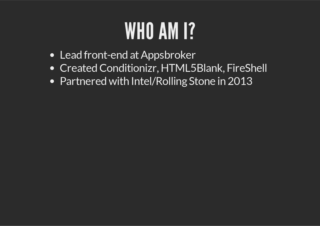 WHO AM I? Lead front-end at Appsbroker Created ...