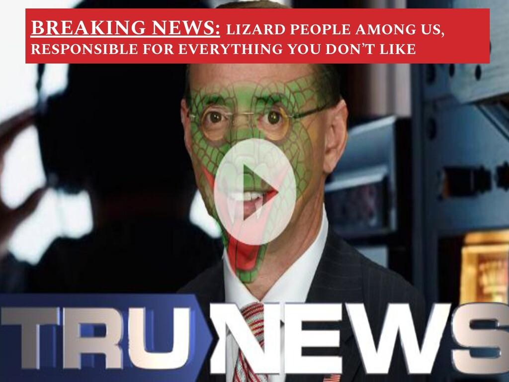 BREAKING NEWS: LIZARD PEOPLE AMONG US, RESPONSI...