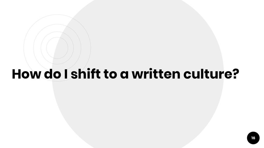 16 How do I shift to a written culture?