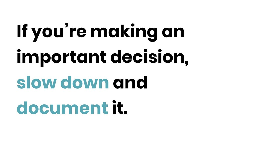 If you're making an important decision, slow do...