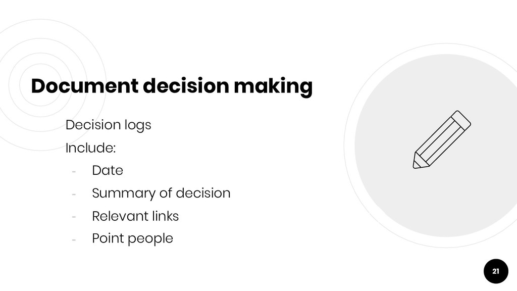 Document decision making Decision logs Include:...