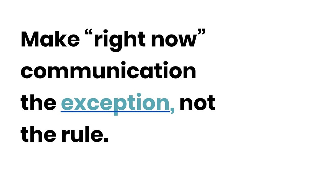 """Make """"right now"""" communication the exception, n..."""
