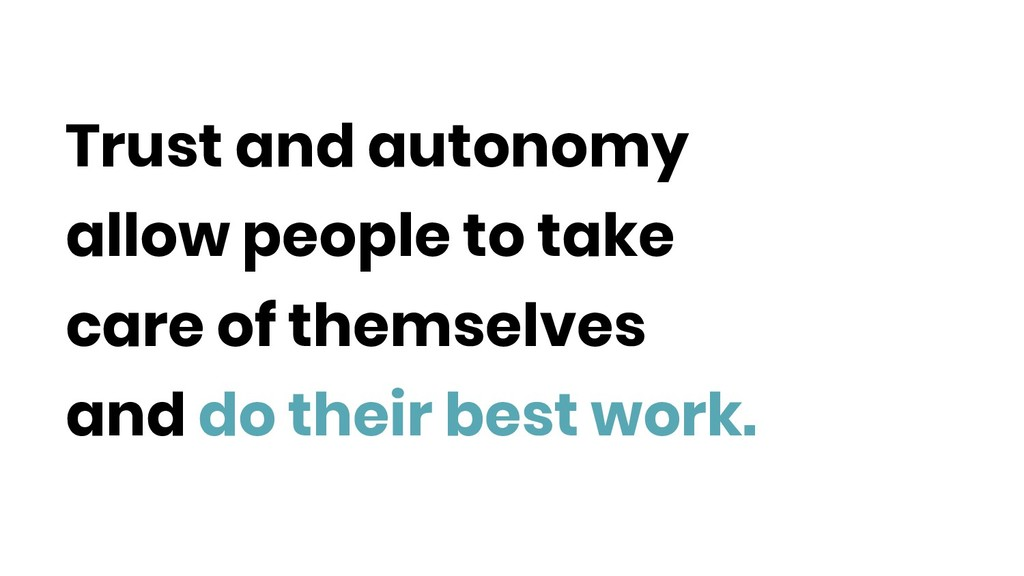 Trust and autonomy allow people to take care of...
