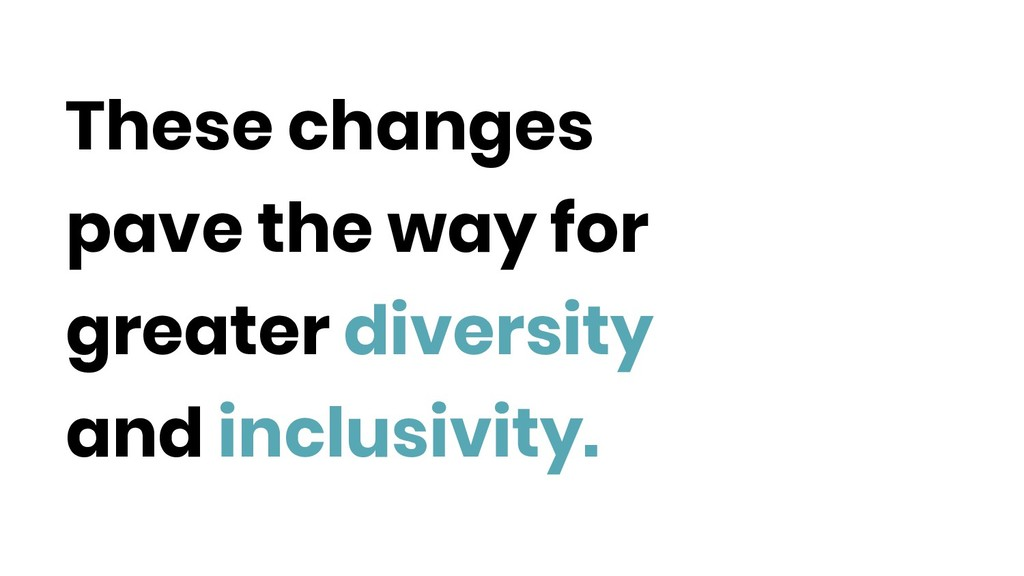 These changes pave the way for greater diversit...