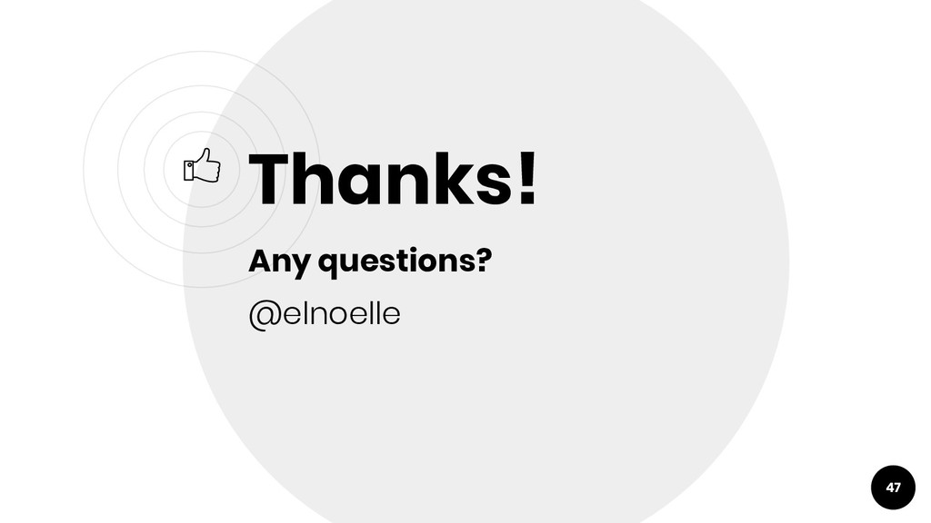 47 Thanks! Any questions? @elnoelle