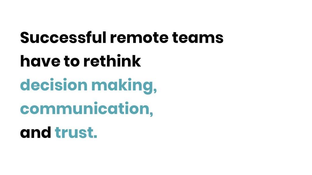 Successful remote teams have to rethink decisi...