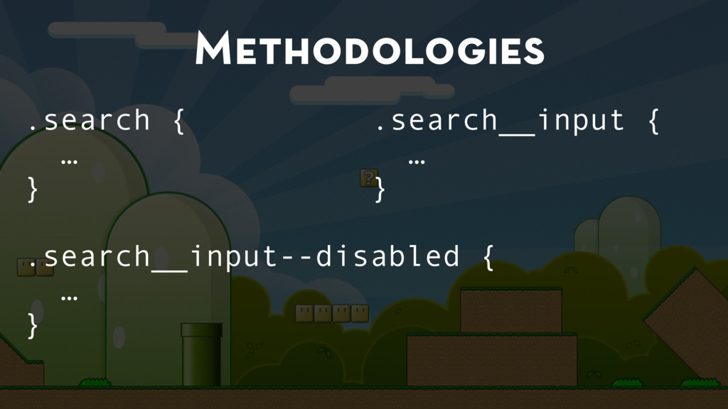 Methodologies .search { … } .search__input--dis...