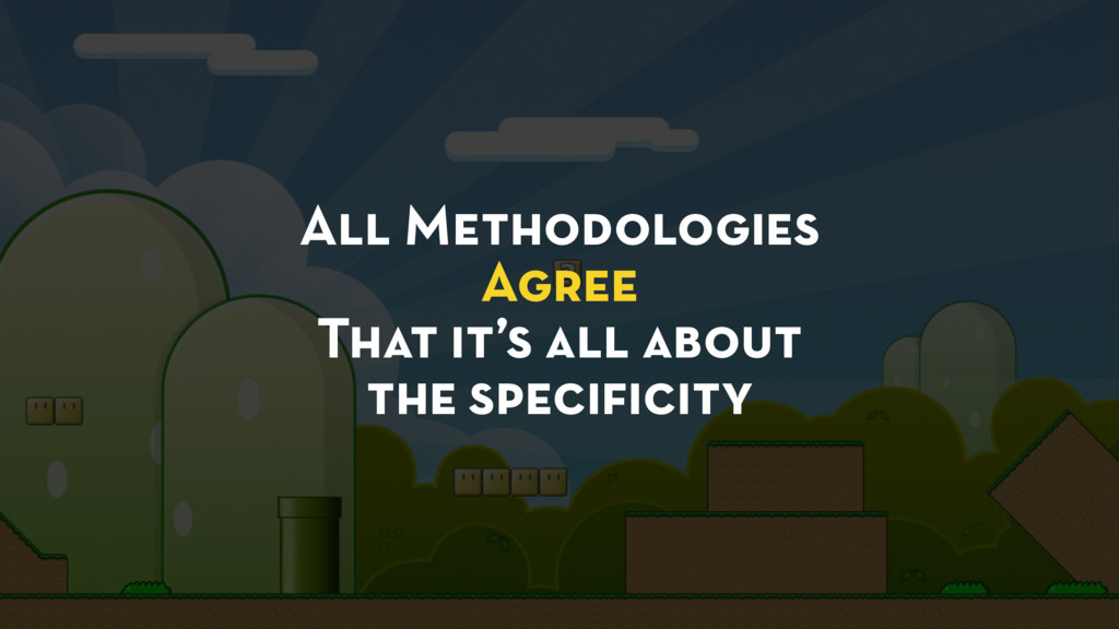 All Methodologies Agree That it's all about the...