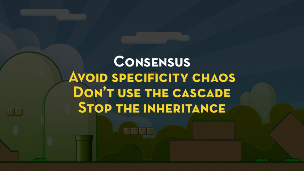 Consensus Avoid specificity chaos Don't use the ...