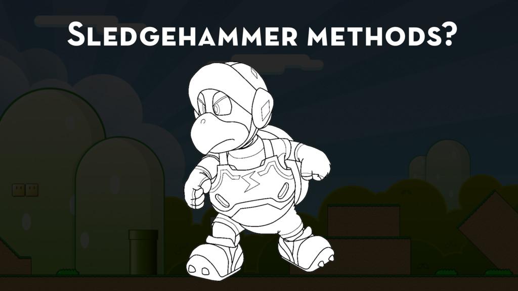 Sledgehammer methods?