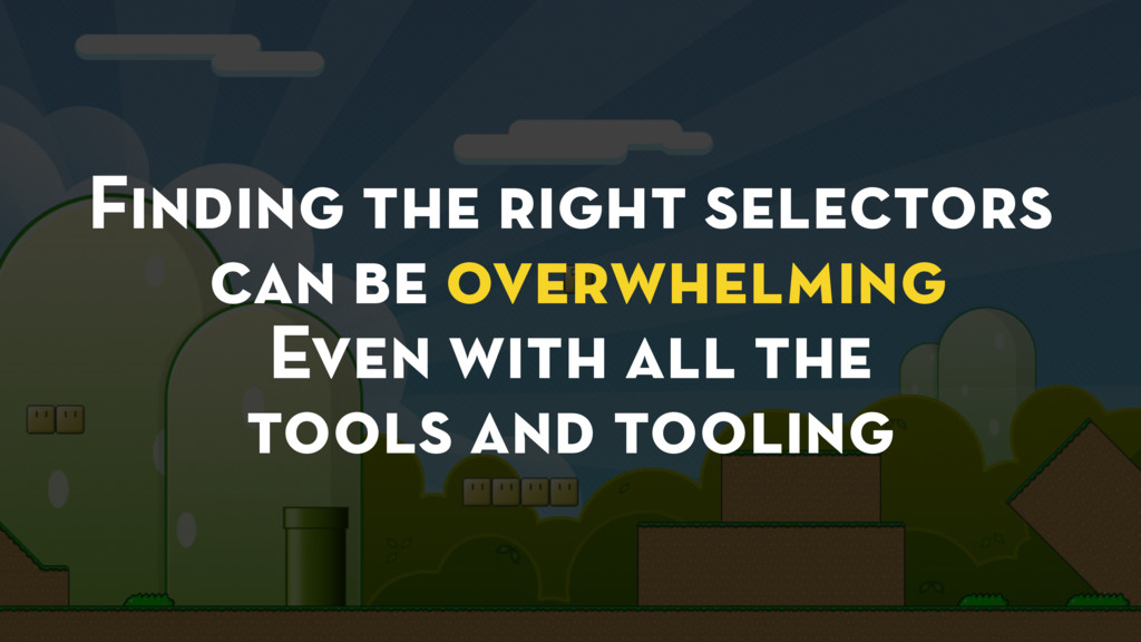 Finding the right selectors can be overwhelming...