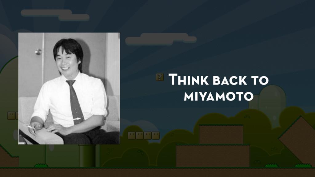Think back to miyamoto