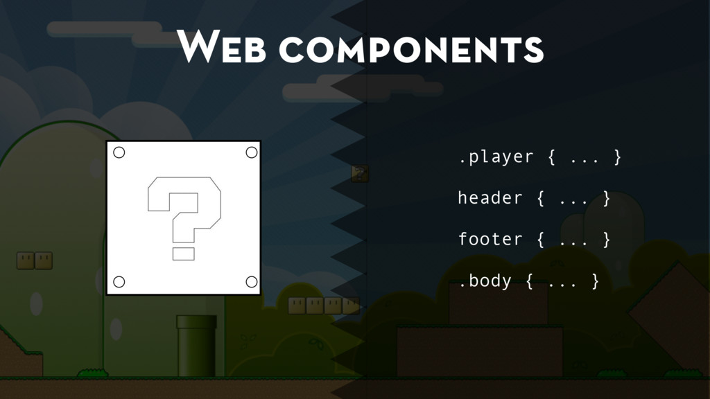 Web components .player { ... } header { ... } f...