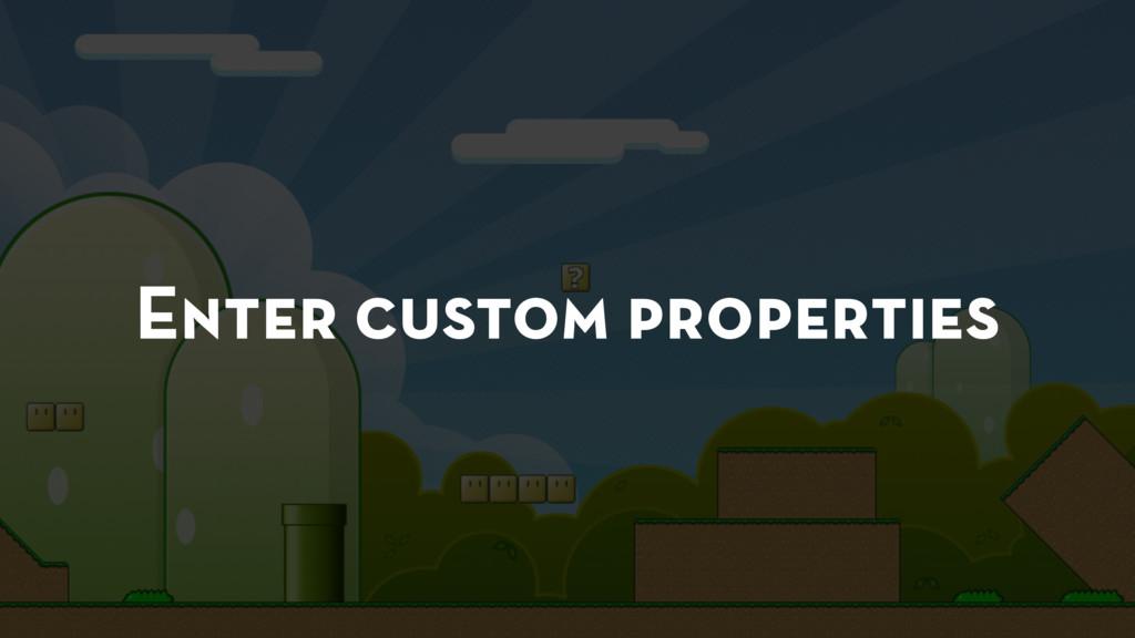 Enter custom properties