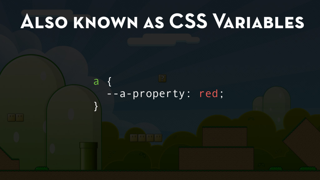 Also known as CSS Variables a { --a-property: r...