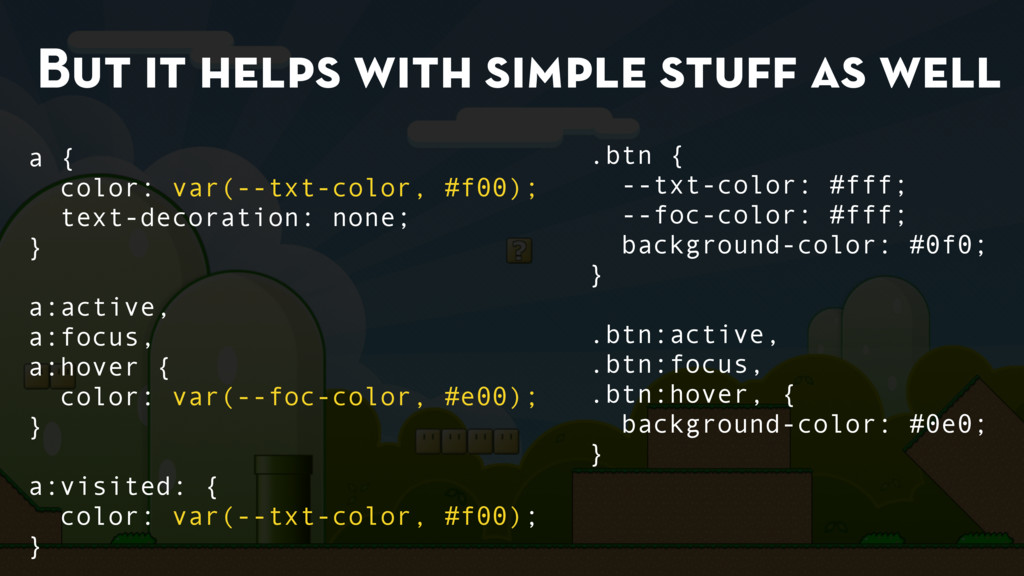 But it helps with simple stuff as well a { color...
