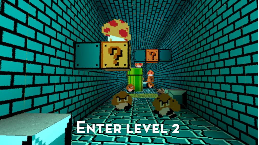 Enter level 2