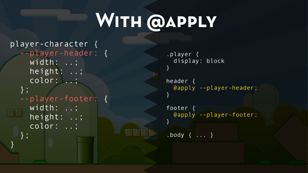 With @apply .player { display: block } header {...