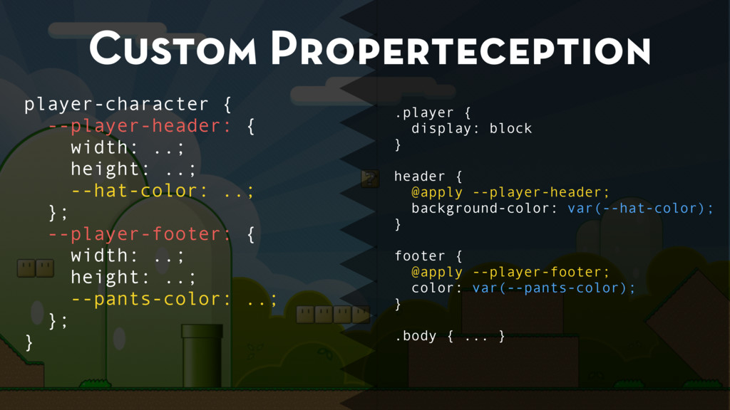 Custom Properteception .player { display: block...