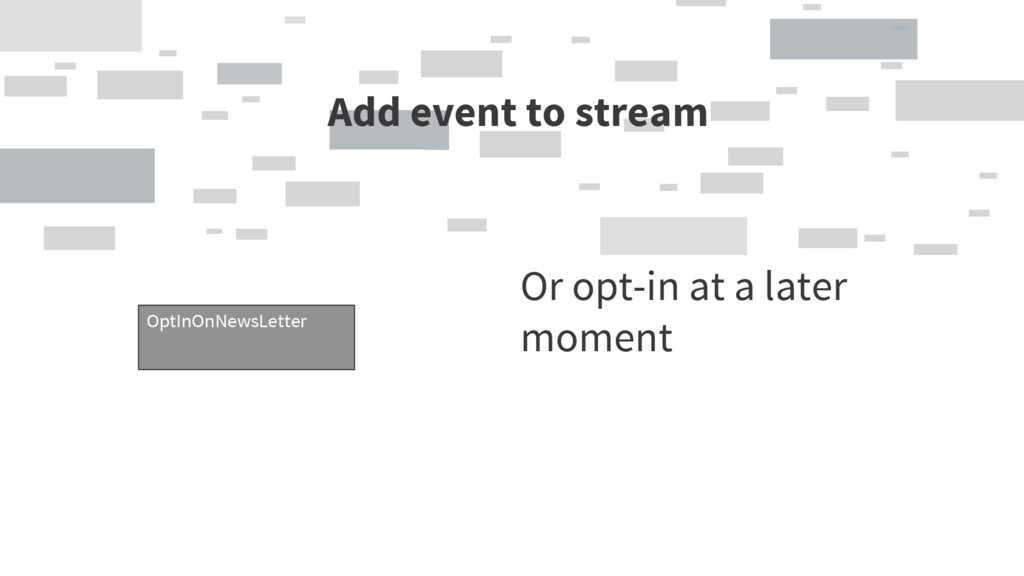 Add event to stream OptInOnNewsLetter Or opt-in...