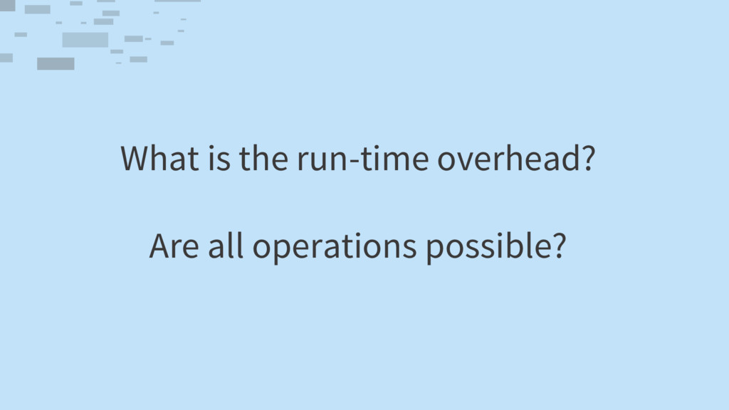 What is the run-time overhead? Are all operatio...