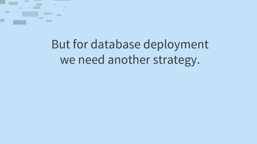 But for database deployment we need another str...