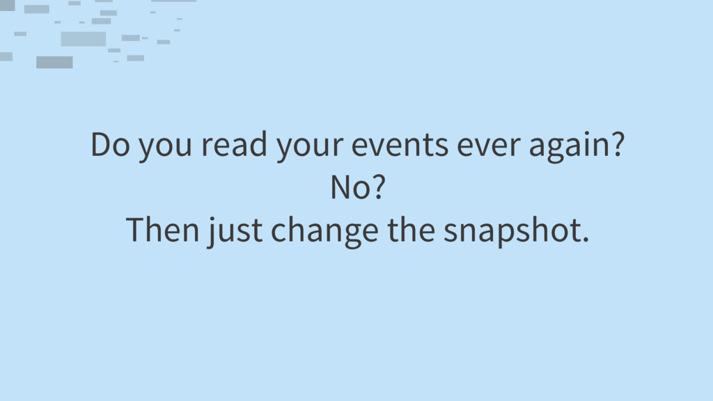 Do you read your events ever again? No? Then ju...