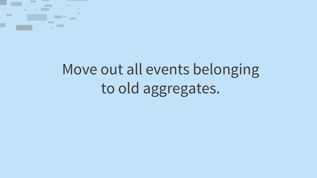 Move out all events belonging to old aggregates.