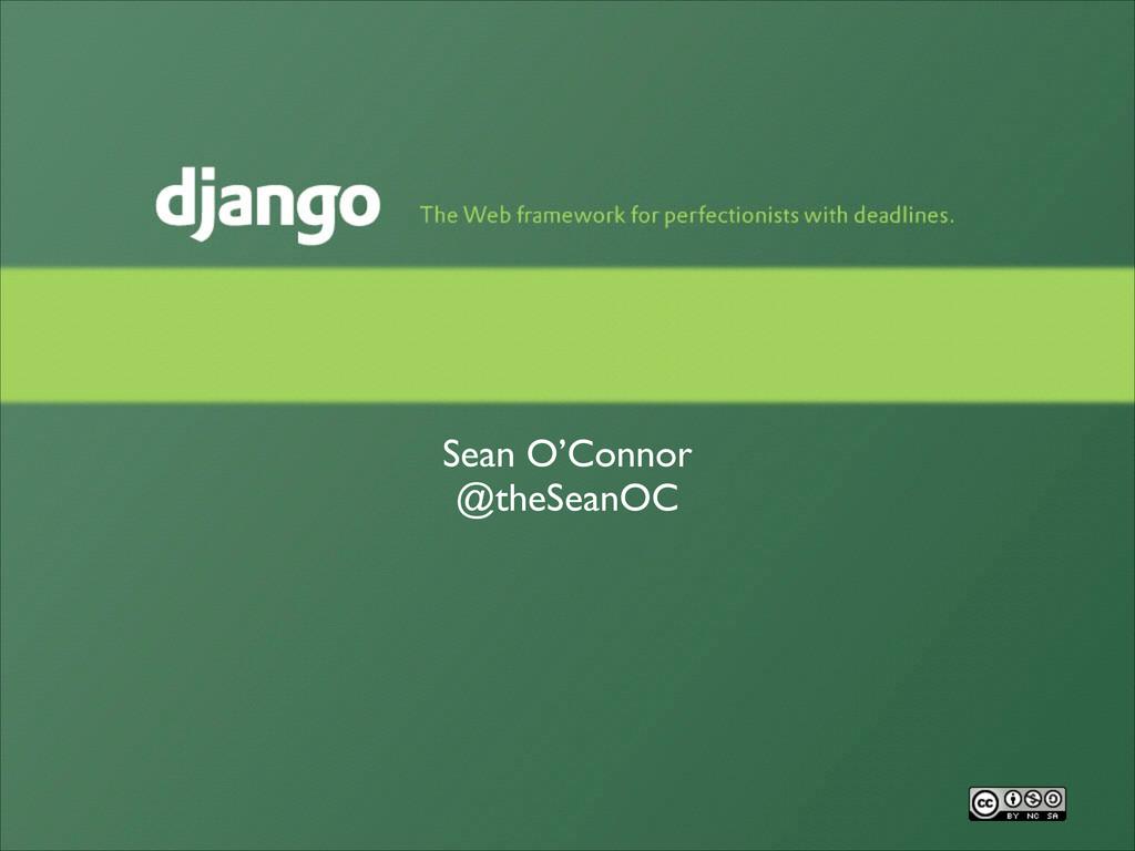 Sean O'Connor  @theSeanOC