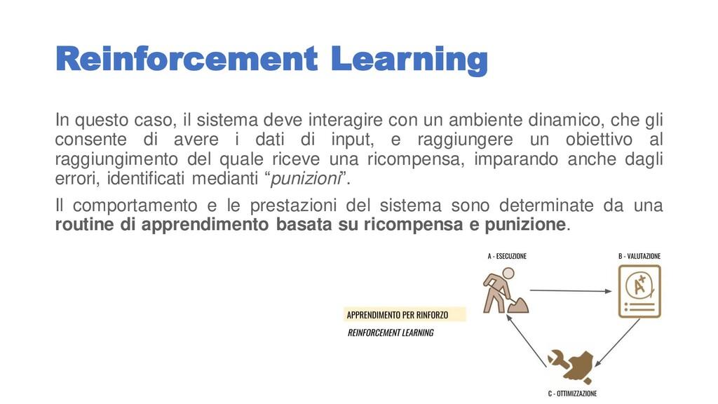 Reinforcement Learning In questo caso, il siste...