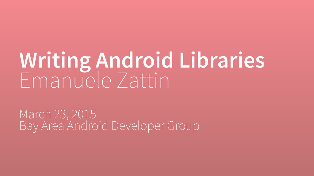 Writing Android Libraries Emanuele Zattin March...