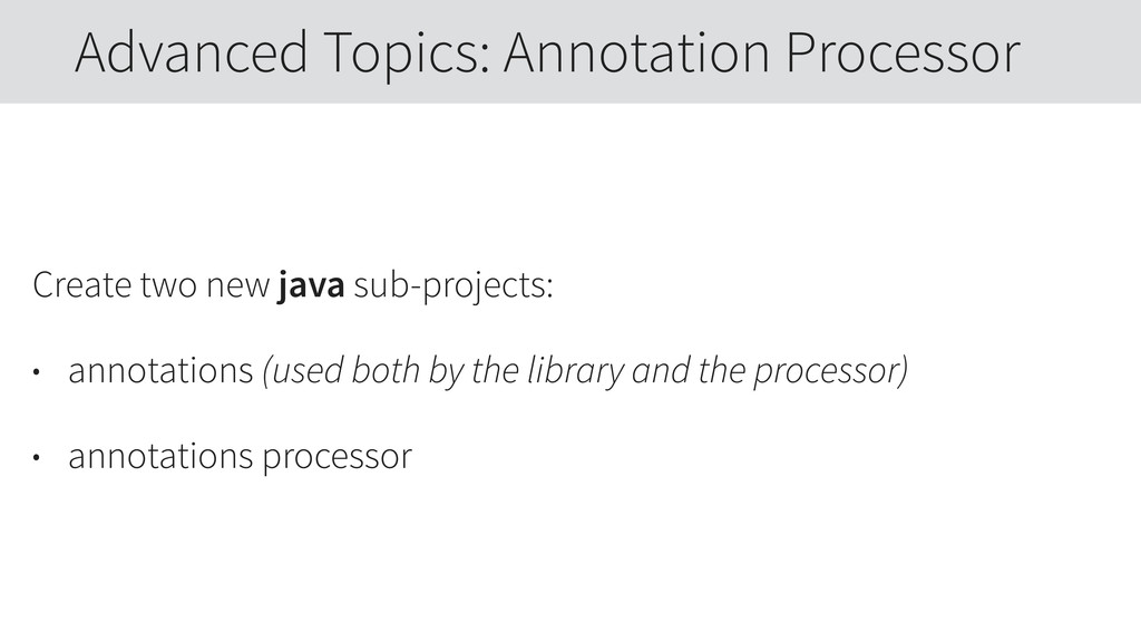 Create two new java sub-projects: • annotations...