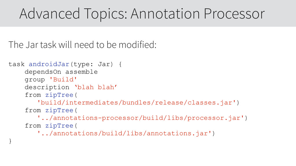 The Jar task will need to be modified: task and...