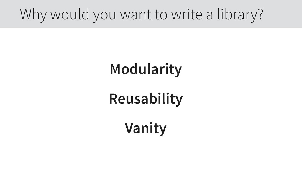 Modularity Reusability Vanity Why would you wan...