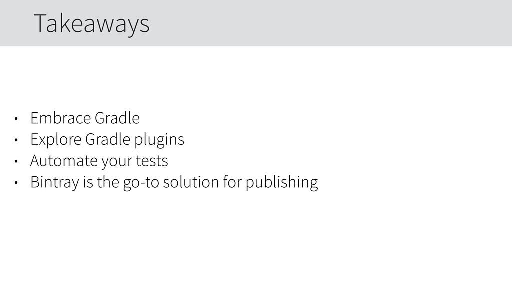 • Embrace Gradle • Explore Gradle plugins • Aut...
