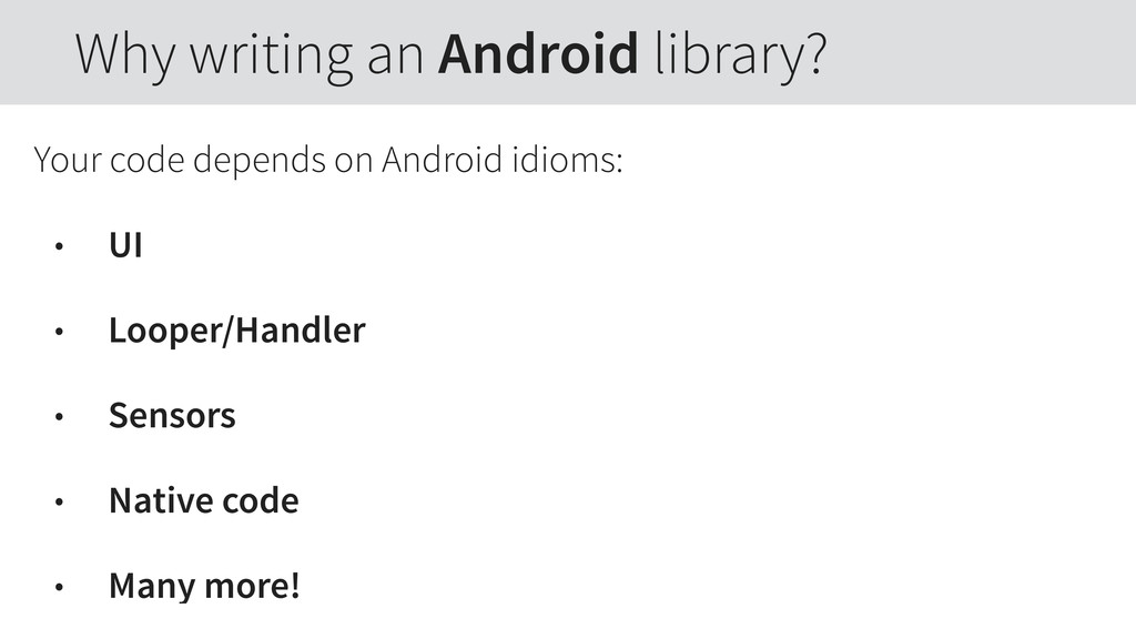 Your code depends on Android idioms: • UI • Loo...