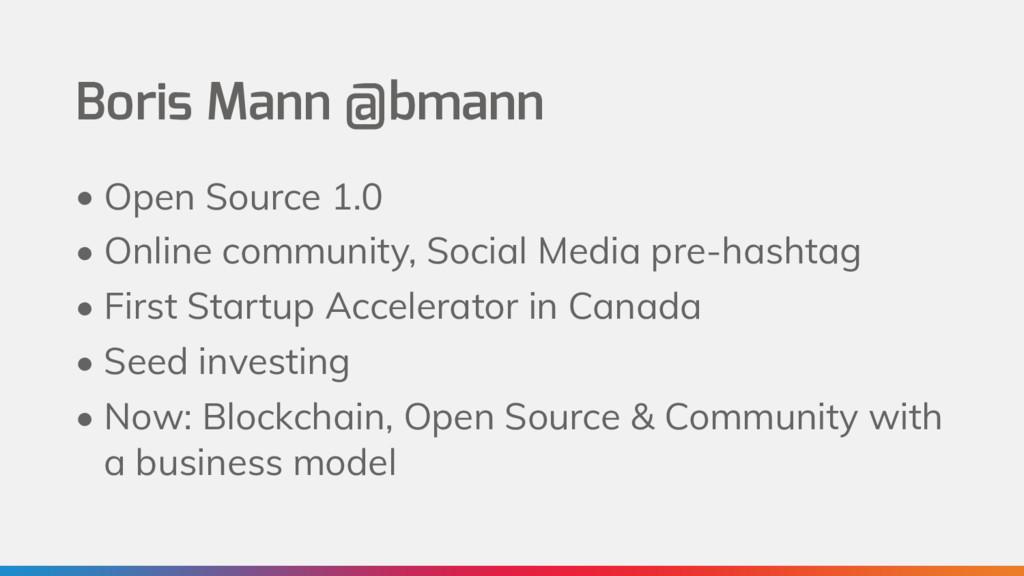 Boris Mann @bmann • Open Source 1.0 • Online co...
