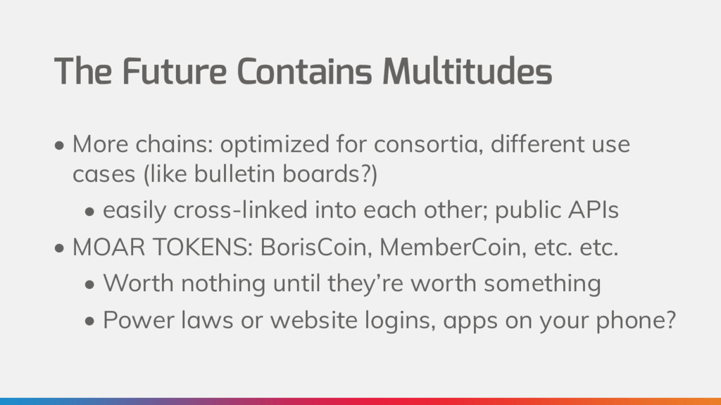 The Future Contains Multitudes • More chains: o...