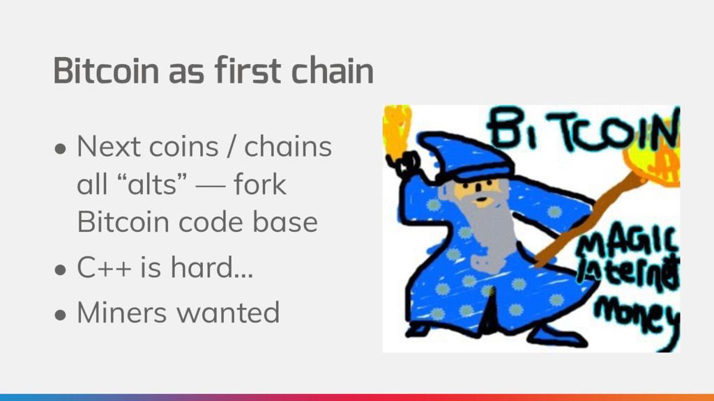 Bitcoin as first chain • Next coins / chains al...