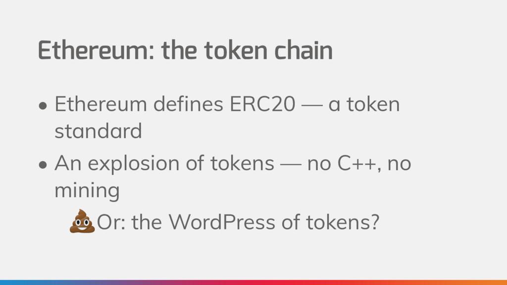 Ethereum: the token chain • Ethereum defines ER...