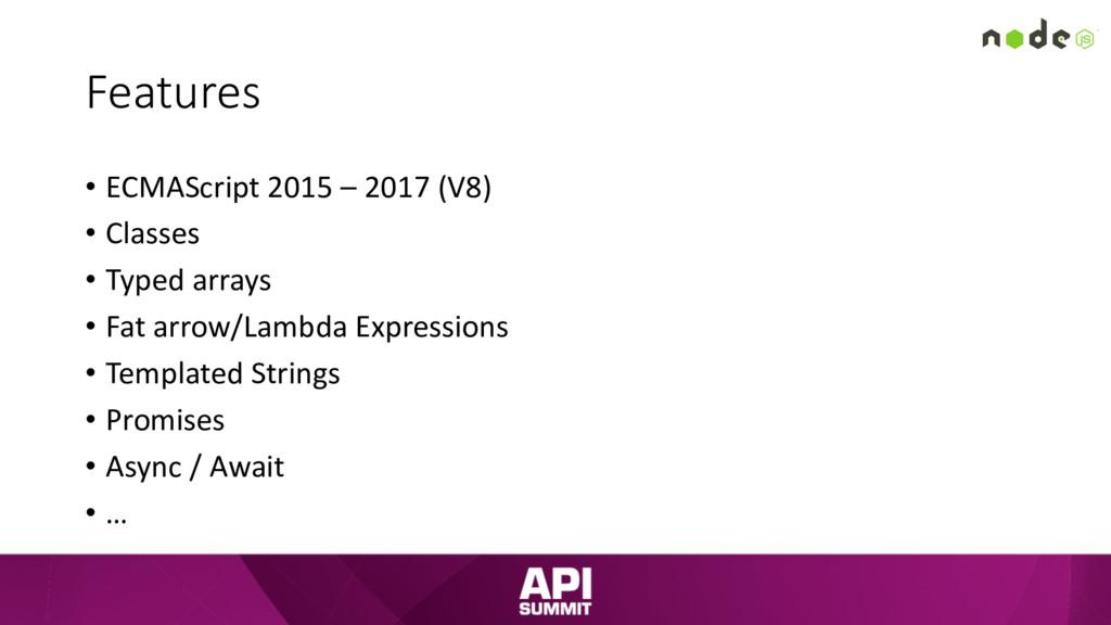 Features • ECMAScript 2015 – 2017 (V8) • Classe...