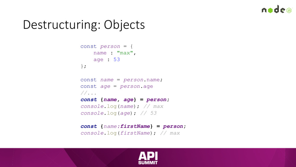 Destructuring: Objects const person = { name : ...