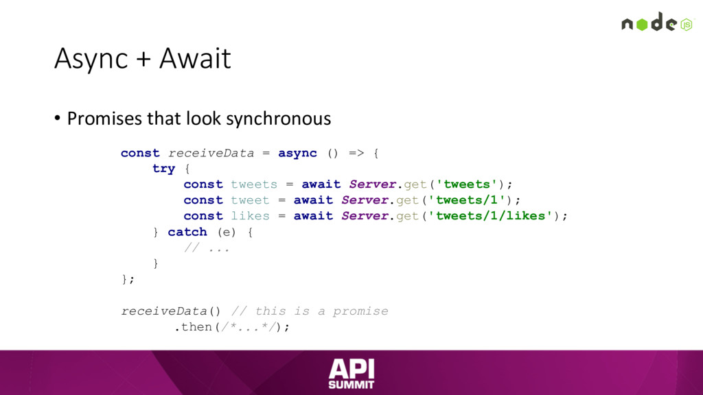 Async + Await • Promises that look synchronous ...