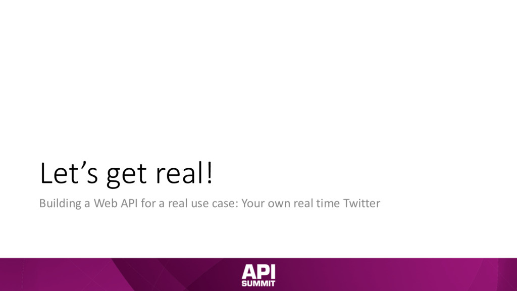 Let's get real! Building a Web API for a real u...