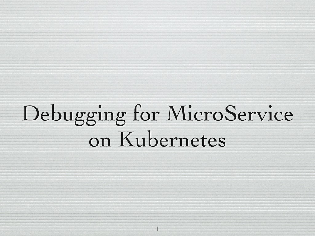 Debugging for MicroService on Kubernetes 1