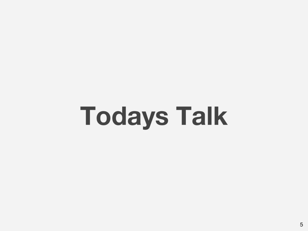 Todays Talk 5