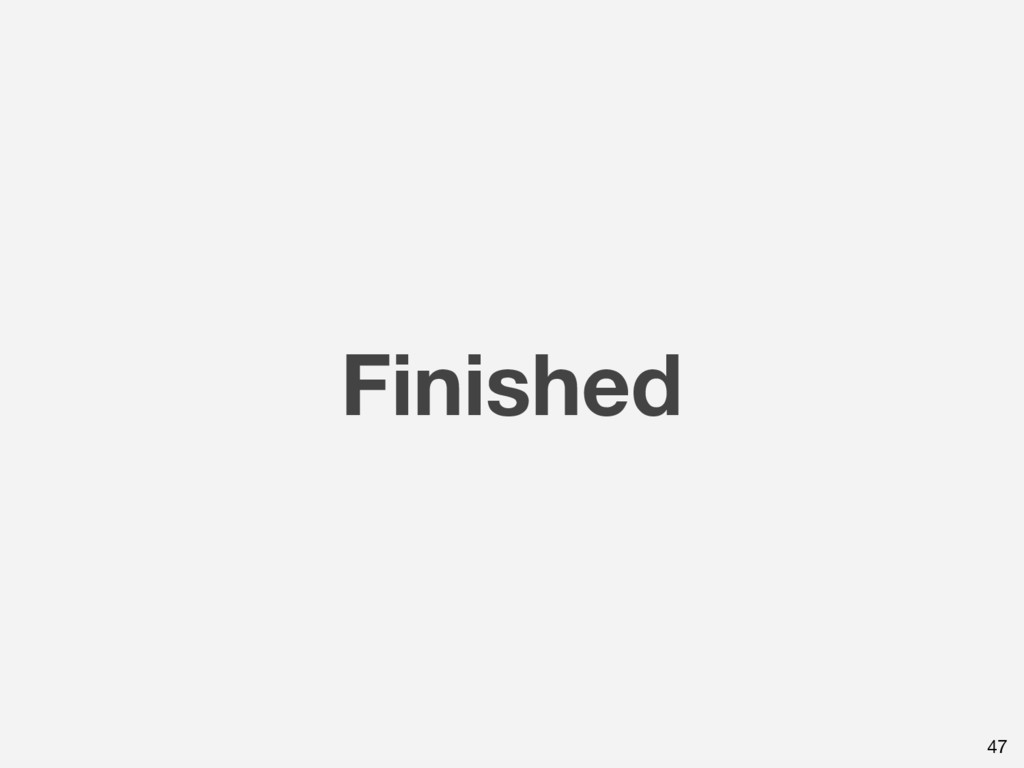 Finished 47
