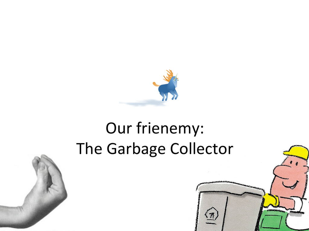 Our frienemy:  The Garbage Collecto...