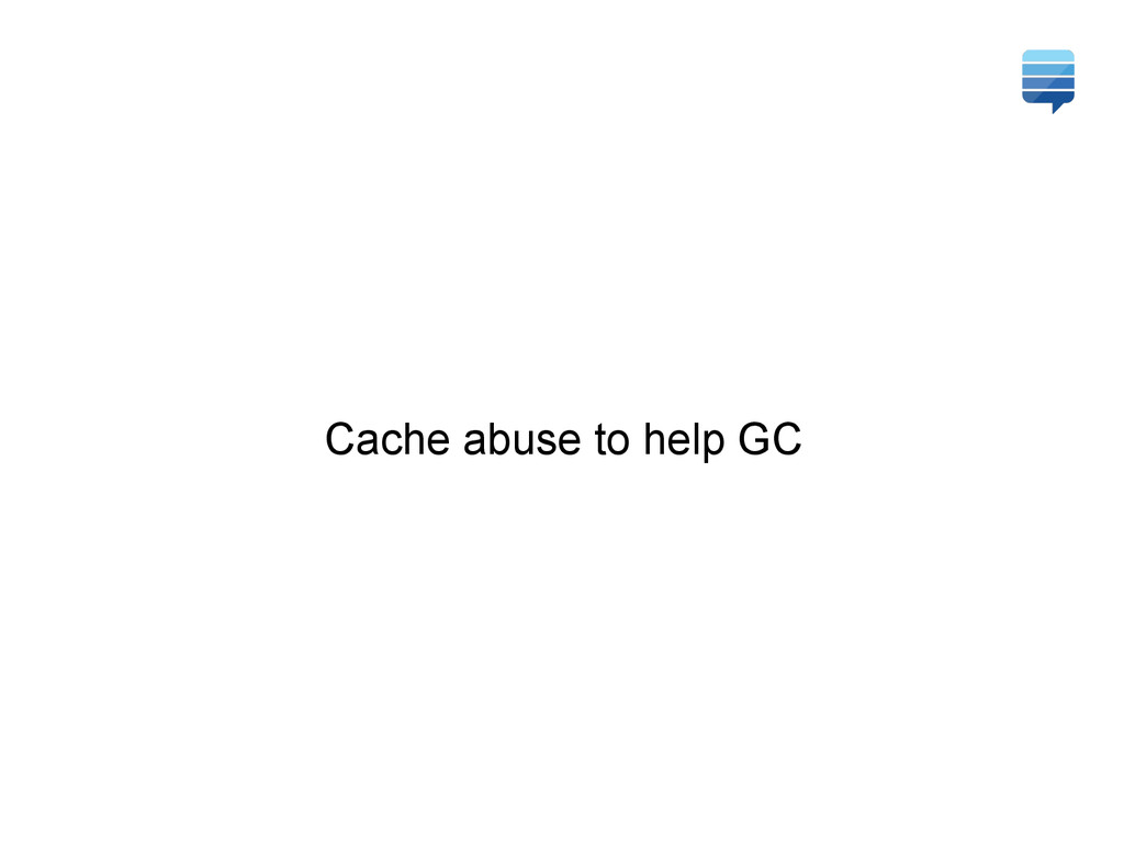 Cache abuse to help GC